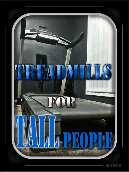 The Best Treadmills For Tall People