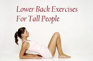 Lower Back Exercises For Tall People