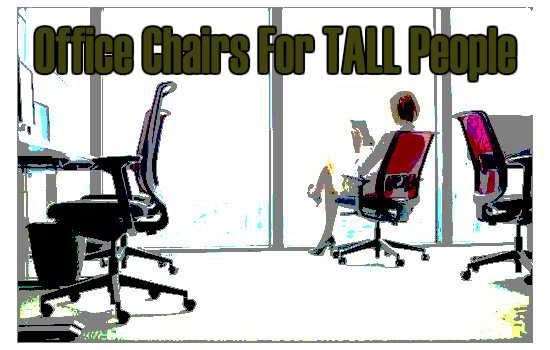 Office Chairs For Tall People