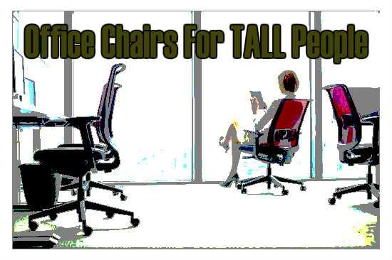 Best Computer Office Chairs For Tall People