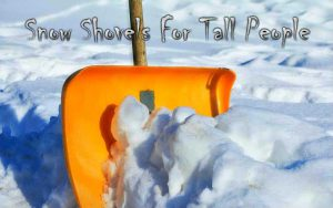 Snow Shovels For Tall People
