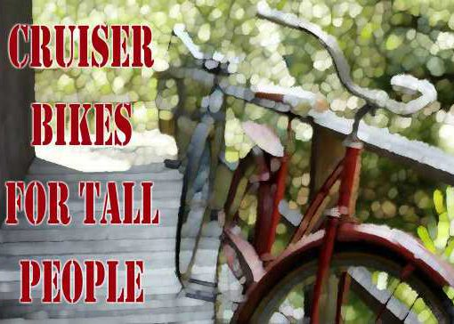 Best Tall Cruiser Bicycles For Tall Riders