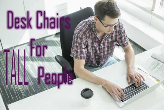 Wondrous Best Desk Chairs For Tall People People Living Tall Evergreenethics Interior Chair Design Evergreenethicsorg