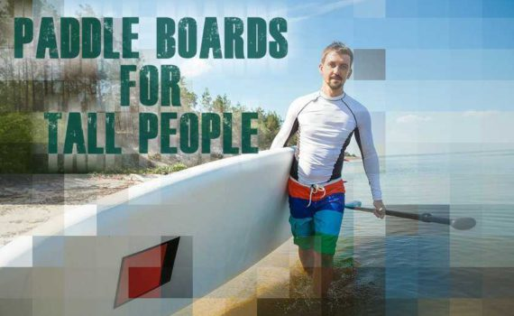 Paddle Boards For Tall People