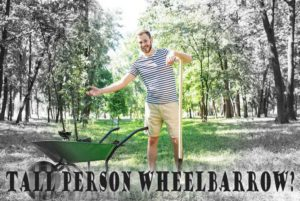 Wheelbarrows For Tall People