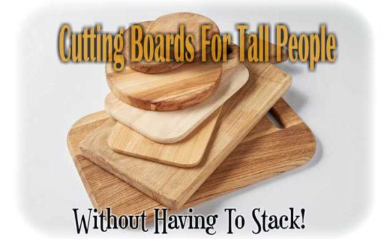 Raised Cutting Boards For Tall People
