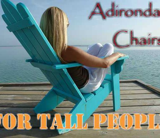 Adirondack Chairs For Tall People