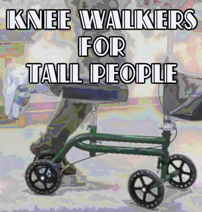 Knee Walkers For Tall People