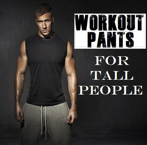 Workout Pants For Tall Men